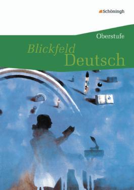 Blickfeld Deutsch Oberstufe - Ausgabe 2010 / Blickfeld Deutsch - Oberstufe