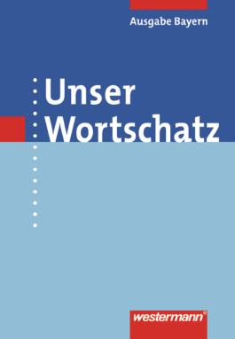 Unser Wortschatz - Ausgabe 2006 für Bayern