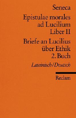 Epistulae morales ad Lucilium. Liber II /Briefe an Lucilius über Ethik. 2. Buch