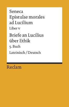 Epistulae morales ad Lucilium. Liber V /Briefe an Lucilius über Ethik. 5. Buch