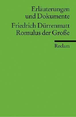 Erläuterungen und Dokumente zu Friedrich Dürrenmatt: Romulus der Große