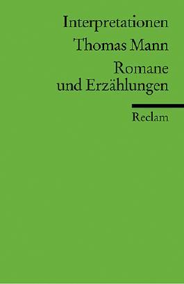 Interpretationen: Thomas Mann. Romane und Erzählungen