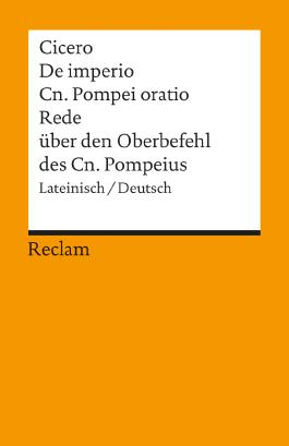De imperio Cn. Pompei ad Quirites oratio / Rede über den Oberbefehl des Cn. Pompeius