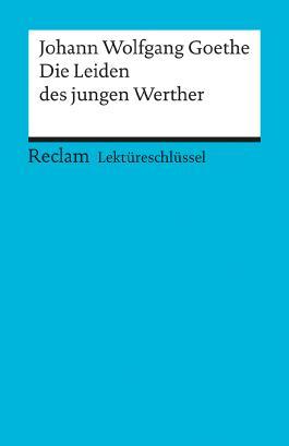 Lektüreschlüssel zu Johann Wolfgang von Goethe: Die Leiden des jungen Werther
