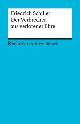 Lektüreschlüssel zu Friedrich Schiller: Der Verbrecher aus verlorener Ehre