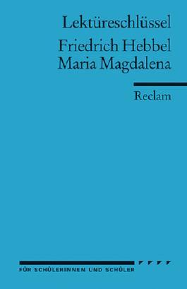 Lektüreschlüssel zu Friedrich Hebbel: Maria Magdalena