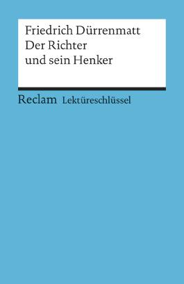 Lektüreschlüssel zu Friedrich Dürrenmatt: Der Richter und sein Henker