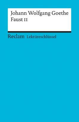 Lektüreschlüssel zu Johann Wolfgang von Goethe: Faust II