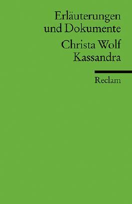 Erläuterungen und Dokumente zu Christa Wolf: Kassandra