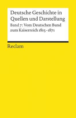 Deutsche Geschichte in Quellen und Darstellung / Vom Deutschen Bund zum Kaiserreich. 1815-1871