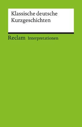 Interpretationen: Klassische deutsche Kurzgeschichten