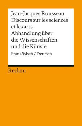Discours sur les sciences et les arts / Abhandlung über die Wissenschaften und die Künste