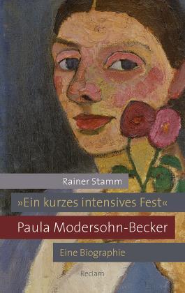 'Ein kurzes intensives Fest'. Paula Modersohn-Becker