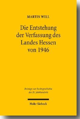 Die Entstehung der Verfassung des Landes Hessen von 1946 (Beiträge zur Rechtsgeschichte des 20. Jahrhunderts)