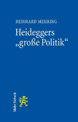 """Heideggers """"große Politik"""": Die semantische Revolution der Gesamtausgabe"""