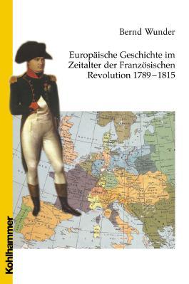 Europäische Geschichte im Zeitalter der Französischen Revolution 1789 - 1815