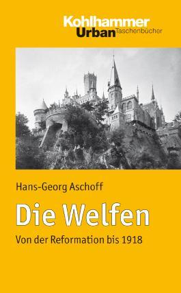 Die Welfen: Von der Reformation bis 1918 (Urban-Taschenbücher) (German Edition)