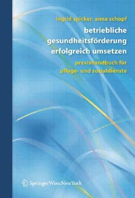 Betriebliche Gesundheitsförderung erfolgreich umsetzen: Praxishandbuch für Pflege- und Sozialdienste: Praxishandbuch Fur Pflege- Und Sozialdienste