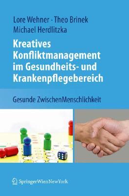 Kreatives Konfliktmanagement im Gesundheits- und Krankenpflegebereich: Gesunde ZwischenMenschlichkeit