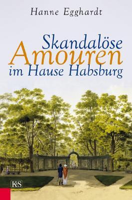 Skandalöse Amouren im Hause Habsburg