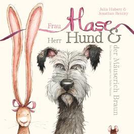 Frau Hase, Herr Hund und der Mäuserich Braun
