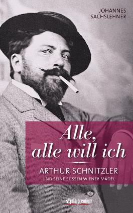 Alle, alle will ich - Arthur Schnitzler und seine süßen Wiener Mädel