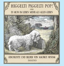 Higgelti Piggelti Pop! oder Es muß im Leben mehr als alles geben