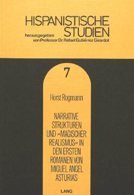 """Narrative Strukturen und """"magischer Realismus"""" in den ersten Romanen von Miguel Angel Asturias (Hispanistische Studien)"""