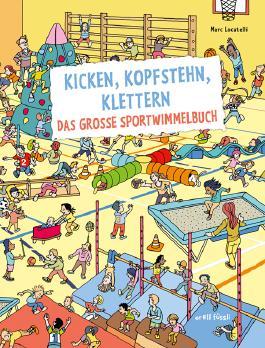 Kicken, Kopfstehn, Klettern. Das große Sportwimmelbuch