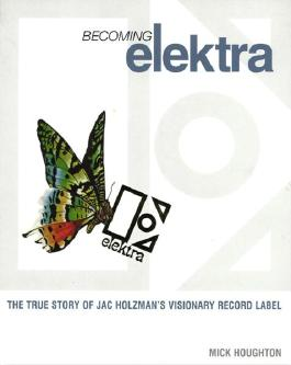 Becoming Elektra: The True Story of Jac Holzman's Visionary Record Label