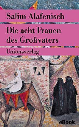 """Die acht Frauen des Großvaters: Geschichten (Unionsverlag Taschenbücher Jubiläumsausgaben """"Rund um die Welt in 40 Jahren"""")"""