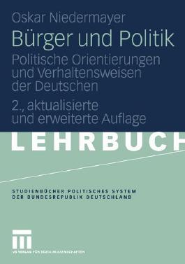 Bürger und Politik: Politische Orientierungen und Verhaltensweisen der Deutschen (Studienbücher Politisches System der Bundesrepublik Deutschland)