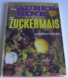 Von Aubergine bis Zuckermais. Spezialitäten aus seltenem Obst und Gemüse. Mit 51 farbigen Bildern und 2 Tabellen