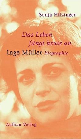 Das Leben fängt heute an. Inge Müller