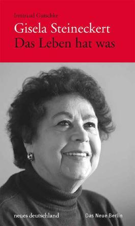 Gisela Steineckert. Das Leben hat was