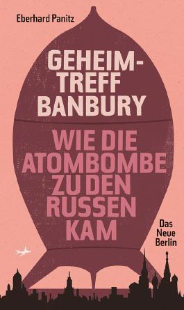 Geheimtreff Banbury: Wie die Atombombe zu den Russen kam