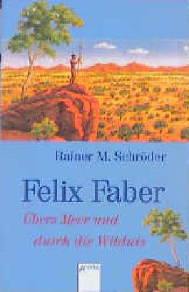 Felix Faber - Übers Meer und durch die Wildnis