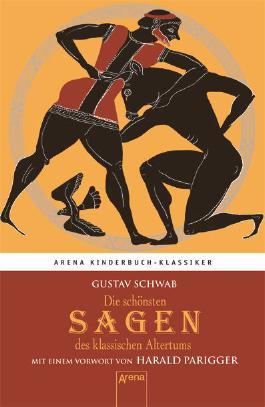 Die schönsten Sagen des klassischen Altertums. Mit einem Vorwort von Harald Parigger