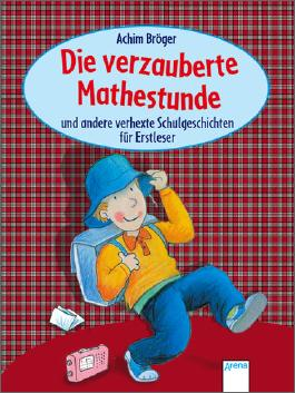 Die verzauberte Mathestunde und andere verhexte Schulgeschichten für Erstleser