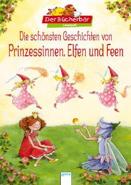 Die schönsten Geschichten von Prinzessinnen, Elfen und Feen