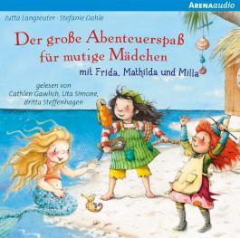Der große Abenteuerspaß für mutige Mädchen mit Frida, Matilda und Milla