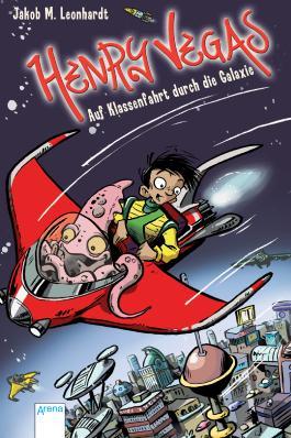 Henry Vegas - Auf Klassenfahrt durch die Galaxie
