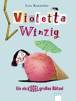 Violetta Winzig - Ein eiskugelgroßes Rätsel