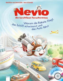 Nevio, die furchtlose Forschermaus - Warum eine Rakete fliegt, ein Schiff schwimmt und ein Auto fährt