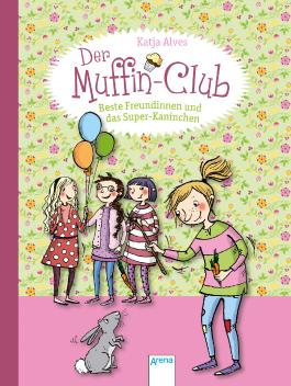 Der Muffin-Club. Beste Freundinnen und das Super-Kaninchen
