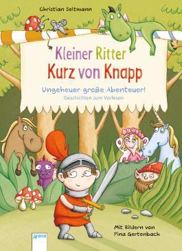 Kleiner Ritter Kurz von Knapp - Ungeheuer große Abenteuer!
