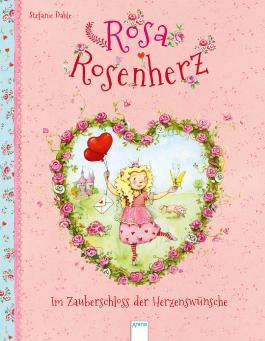 Rosa Rosenherz - Im Zauberschloss der Herzenswünsche
