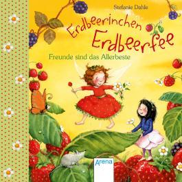 Erdbeerinchen Erdbeerfee. Freunde sind das Allerbeste!
