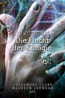 Die Chroniken des Magnus Bane: Die Flucht der Königin