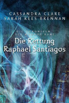 Die Chroniken des Magnus Bane: Die Rettung Raphael Santiagos